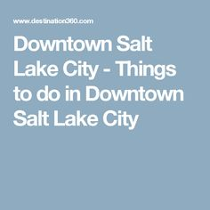 Downtown Salt Lake City - Things to do in Downtown Salt Lake City