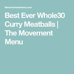 Best Ever Whole30 Curry Meatballs | The Movement Menu