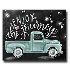 Enjoy The Journey, Chalkboard Art, Chalk Art, Enjoy The Ride, Wanderlust Sign, Vintage Truck, Find Joy In The Journey, Inspirational Quote
