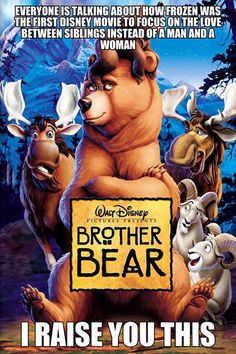 Disney movies that focus on love between siblings... Lilo and Stitch came before Brother Bear so Disney has been doing this for a while but no one really noticed it until Frozen