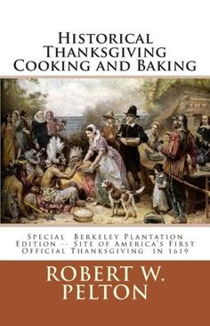 Historical Thanksgiving Cooking and Baking: A Unique Collection of Thanksgiving Recipes from the Tim