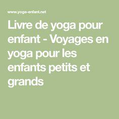 Livre de yoga pour enfant - Voyages en yoga pour les enfants petits et grands