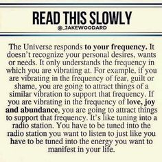 READ THIS SLDWLY The Universe responds to your frequency. It doesn't recognize your personal desires, wants or needs. It only understands the frequency in which you are vibrating at. For example, if you are vibrating in the frequency of fear. The Words, Wisdom Quotes, Quotes To Live By, Me Quotes, Affirmation Quotes, Faith Quotes, Mantra, Self Improvement, Positive Quotes