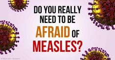 CDC reports that no one in the US has died of measles in the last 12 years, but US government statistics show 108 people have died because of the measles vaccine. http://articles.mercola.com/sites/articles/archive/2015/03/24/dissolving-illusions-measles-vaccine.aspx