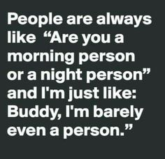 Morning or evening person, barely a person (vee)