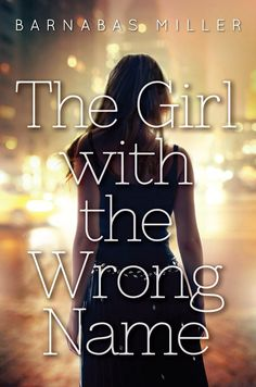 The Girl With the Wrong Name by Barnabas Miller • November 3, 2015 • Soho Teen https://www.goodreads.com/book/show/24972562-the-girl-with-the-wrong-name