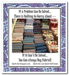 If a Problem Can Be Solved -- There is Nothing to Worry About.  If it Can't Be Solved...You can Always Buy Fabric!! :)