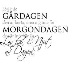 Väggord: Sörj inte gårdagen Nice Picture Quotes, Swedish Quotes, Life Motivation, Proverbs, Bujo, Texts, Motivational Quotes, Poems, Positivity