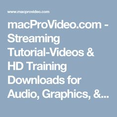 macProVideo.com - Streaming Tutorial-Videos & HD Training Downloads for Audio, Graphics, & Video Editing Software