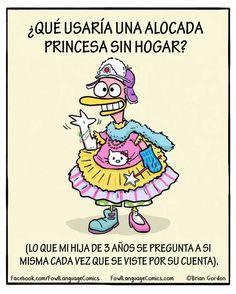 ¿Que usaría una alocada princesa sin hogar?