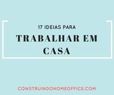 Confira 17 ideias de como trabalhar em casa. Acesse nosso blog para conferir: http://construindohomeoffice.com/17-ideias-para-trabalhar-em-casa/