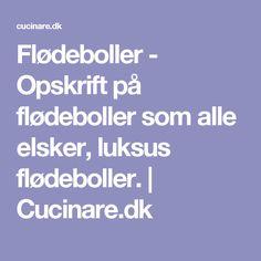 Flødeboller - Opskrift på flødeboller som alle elsker, luksus flødeboller. | Cucinare.dk