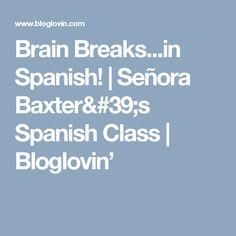 Brain Breaks...in Spanish!   Señora Baxter's Spanish Class   Bloglovin'