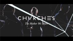chvrches - the mother we share (2012)