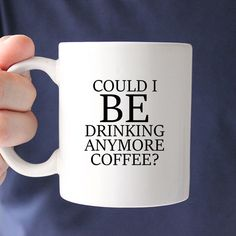 FREE SHIPPING on US orders over $50 _______________________________________________________________________ DETAILS Could I BE Drinking Any More Coffee Ceramic Mug. CONTENT + CARE - Ceramic - Glossy F