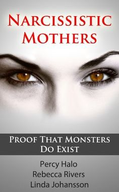 ANOTHER BOOK I HIGHLY RECOMMEND........Narcissistic Mothers (& Toxic, Alcoholic Parents): Our Proof That Monsters Do Exist (3 Author Anthology) by Percy Halo, http://www.amazon.com/dp/B00AU77POC/ref=cm_sw_r_pi_dp_MkWdsb0N19RHM