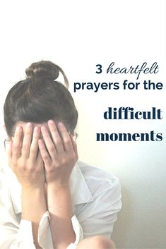 3 Heartfelt Prayers for the Difficult Moments