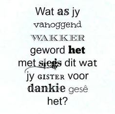 Dankie Best Quotes, Nice Quotes, Afrikaans, Encouragement Quotes, Sayings, Words, Deep, Happy, Inspiration