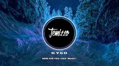 Kygo - Here For You ( DAO Remix )