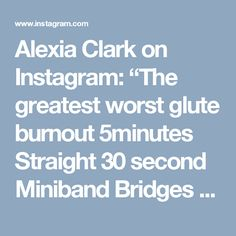 """Alexia Clark on Instagram: """"The greatest worst glute burnout  5minutes Straight  30 second Miniband Bridges  30 second Miniband Bridge Hold  Try this at the end of…"""""""
