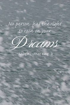 """""""No person has the right to rain on your dreams.""""  Martin Luther King, Jr., from BeautifulbyDesign.co"""