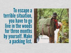 """225 """"To escape a terrible situation, you have to go live in the woods for three months by yourself. Make a packing list."""""""