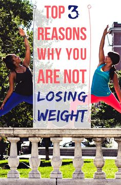 TOP 3 REASONS WHY YOU ARE NOT LOSING WEIGHT