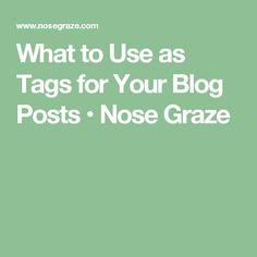 What to Use as Tags for Your Blog Posts • Nose Graze