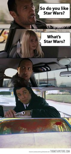 "Don't tell me you've never heard of Star Wars. Hahahah pulp fiction ""you just shot Marvin in the face!"""
