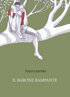"""Il barone rampante,"" or the baron in the trees by Italo Calvino: about a boy who escapes the comfort of his home for the whimsy of branches and leaves."