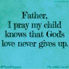A Mom Prayer for my Child's Heart - Love Never Ends - MomLife Today Prayer For Our Children, Prayer For My Son, Prayer For Parents, Prayer Scriptures, Faith Prayer, Faith In God, Bible Verses, College Girls, Mom Prayers