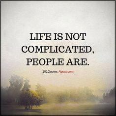 Life is not complicated, people are - Life Quote #life #quotes