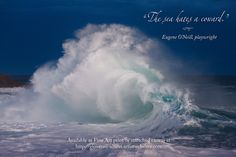 """A giant wave with inspiring quote: """"The sea hates a coward."""" Eugene O'Neill, playwright Prints available at http://giovanni-allievi.artistwebsites.com/art/all/inspiring+quotes/all"""
