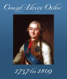 COUNT ALEXEY GRIGORYEVICH ORLOV, 1737-1809. ALEXEY ORLOV was a trusted friend and favorite of Catherine II of Russia; one of four brothers who helped Catherine II on her throne, with no help from Dashkova. Typography & Background created by Christian Orlov.