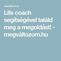 Life coach segítségével találd meg a megoldást! - megváltozom.hu