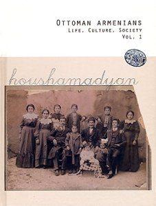 Houshamadyan Releases 'Ottoman Armenians: Life, Culture, Society'