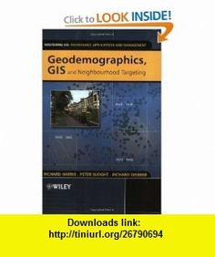 Geodemographics, GIS and Neighbourhood Targeting (Mastering GIS Technol, Applications  Mgmnt) (9780470864142) Richard Harris, Peter Sleight, Richard Webber , ISBN-10: 0470864141  , ISBN-13: 978-0470864142 ,  , tutorials , pdf , ebook , torrent , downloads , rapidshare , filesonic , hotfile , megaupload , fileserve