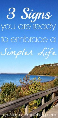 Have you been feeling rundown and just overall exhausted by the race that your life has become? Here are 3 signs that you are ready to embrace a simpler life!