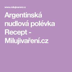 Argentinská nudlová polévka Recept - Milujivaření.cz