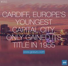 Cardiff, Europe's youngest capital city, only gained its title in 1955. #traveltrivia #Wales