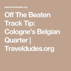 Off The Beaten Track Tip: Cologne's Belgian Quarter | Traveldudes.org