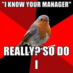 """Retail Robin - """"I Know Your manager"""" ReallY? So DO I Especially when they say this and then the manager walks by and they don't know it's him. =)"""