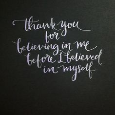 Thank you for believing in me before I believed in myself.  #thankyou #gratitude #happiness #joy #love #positive #calligraphy #calligraphymy #moderncalligraphy #handwriting #type #font #words #thoughts #quote #inspiration #quote4u