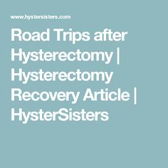 Road Trips after Hysterectomy   Hysterectomy Recovery Article   HysterSisters