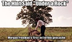 "Meme Maker - The Hint Said ""Under a Rock"" Morgan Freeman's first letterbox geocache"