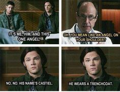 """""""No, no his name's Castiel.  He wears a trenchcoat.""""  *enter Cas*   """"Technically, it's an overcoat."""""""