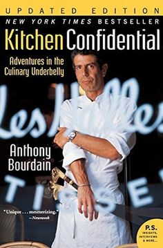 """""""Kitchen Confidential - Adventures in the Culinary Underbelly"""" by Anthony Bourdain"""