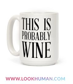 Yeah, you've got a coffee mug but you're not a coffee fan so this is probably wine. Make friends, family and coworkers laugh at your love for wine and partying all day every day. A funny mug for a funny drunk.