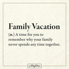 Submission to 'Real-Word-Meaning-Crowdsourced-Dictionary-Hip-Dict' Family Vacation Quotes, Vacation Meme, Funny Vacation Quotes, Mini Vacation, Vacation Deals, Family Vacations, Cruise Vacation, Vacation Destinations, Haha Funny