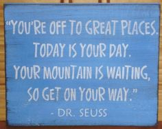 "My favorite book by Dr. Seuss, ""Oh! The Places You'll Go!"" Given to me by my 6th grade reading teacher, Mr. Beverly, when I graduated 8th grade."